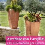 Arredare con l'argilla: vasi in terracotta, classici e moderni per decorare gli esterni