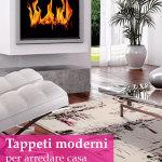 Arredare casa con i tappeti moderni: come scegliere a colpo sicuro