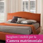 Scegliere i mobili per la tua camera da letto matrimoniale
