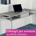 Consigli per arredare un ufficio moderno: come unire design e comfort
