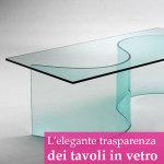 Tavoli in vetro, il cuore trasparente della casa