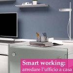 Come arredare l'ufficio a casa nell'era dello smart working