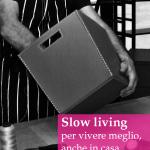 Slow living: vivere lento per vivere meglio, anche in casa