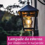 Lampade da esterno per far risplendere le tue serate