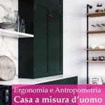 Ergonomia e Antropometria: cosa sono e che ruolo hanno in casa