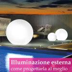 Illuminazione esterna: 5 regole per scegliere le luci da esterno