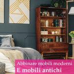 Mobili antichi: come abbinarli a mobili moderni