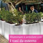 I vasi per esterno come soluzione per dividere e illuminare giardini e terrazze