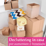 Decluttering in casa: buone abitudini e tecniche di riordino per aumentare il benessere quotidiano