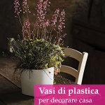 Decorare e arredare casa con le piante. Interni ed esterni più belli con i vasi in plastica